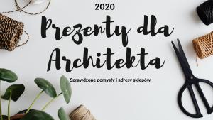 PREZENT DLA ARCHITEKTA (2020)- SPRAWDZONE POMYSŁY I ADRESY SKLEPÓW!